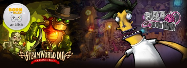 SteamWorld Dig y Stick It to The Man!